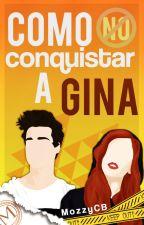 Como NO conquistar a Gina by MozzyCB