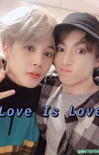 Love is Love (Jikook FanFic)  by MintySkyeKpop