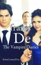 Frases De The Vampire Diaries by Selengomezprra