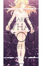 Be Careful What You Wish For ((HIATUS)) by Kangatail