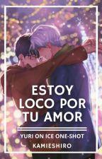 Tú Eres Para Mí,Estoy Loco Por Tu Amor™ (YOI One-shot) by KamieShiro