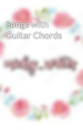 Guitar SONGS w/ Guitar CHORDS - GROW OLD WITH YOU - Wattpad