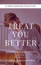 Treat You Better | JJK ✓ by nxarmy_26