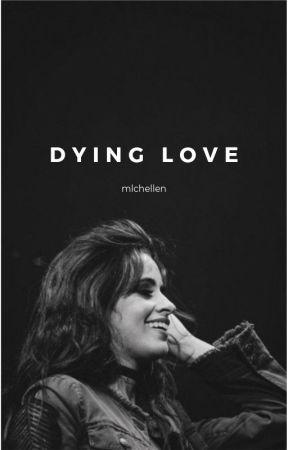 DYING LOVE by mlchellen