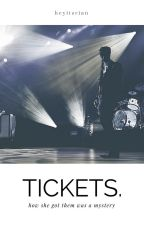 tickets. by heyitsrian