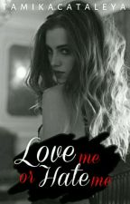 Love Me Or Hate Me? by tamikacataleya