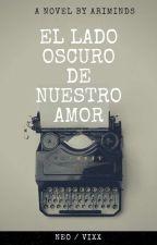 El lado oscuro de nuestro amor / Neo by AriMinds
