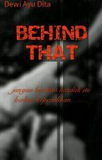 BEHIND THAT by DianAyuDewi