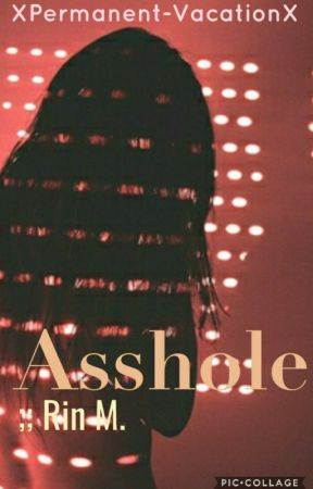 Asshole ;; Rin M.[Editando] by XPermanent-VacationX