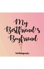My Bestfriend's Boyfriend by jnndrtd
