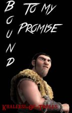 Bound to My Promise (Book Four- Eret) by SkrillQueen