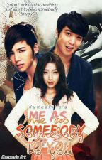 Me As Somebody To You (ONGOING) by KymesRine