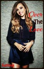 Over The Love *Editing* by LittlemixKat