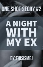 A Night with my EX (One Shot) by ThisIsMeJ