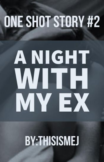 A Night with my EX (One Shot)