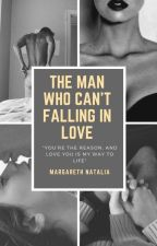 The Man Who Can't Fall In Love by MargarethNatalia