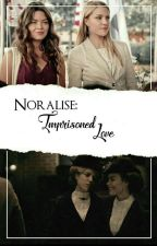 Noralise: Imprisoned love by pcanutbutter