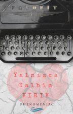 YALNIZCA KALBIM KIRIK by phenomeniac