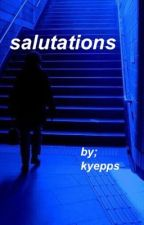 salutations by kyepps