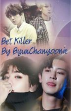 Bet Killer (18+) by ByunChanyoonie
