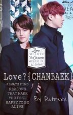 Love? {CHANBAEK} by Putrxxx