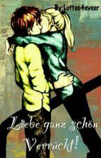 Liebe Ganz Schön Verrückt!  (Fortsetzung: Der Streber und die Klassensprecherin) by LoveStorysUndCo
