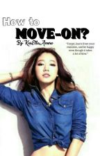 How to Move on? by KasEllaAmore