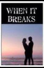 When It Breaks by onetwo3456
