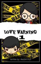 Love Warning (Book 1) by AkoSiAYA21