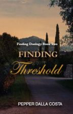 Finding Duology Book 2- FINDING THRESHOLD by PepperDallaCosta