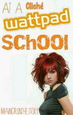 At A Cliché Wattpad School by MGdeactivated