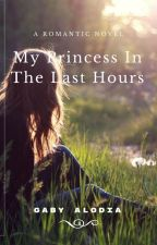My Princess In The Last Hours (COMPLETE) by gabyalodia