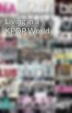 Living in a KPOP World by Exocytosises88