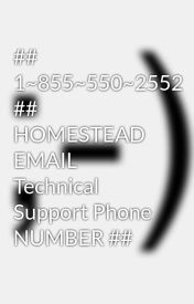 ## 1~855~550~2552 ## HOMESTEAD EMAIL Technical Support Phone  NUMBER ## by mablesmith963