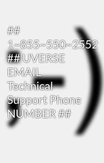 1~855~550~2552 ## UVERSE EMAIL Technical Support Phone NUMBER ...