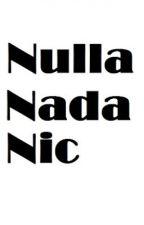 Nulla, Nada, Nic by justrealizelife