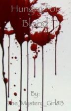 Hungry For Blood  by The_Mystery_Girl813