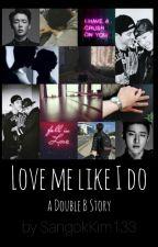 Love me like I do // Double B by SangokKim133