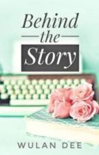 Behind the Story by deewulan