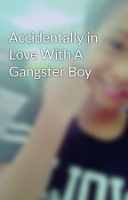 Accidentally in Love With A Gangster Boy by faithmalazarte