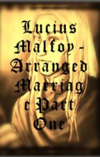 Lucius Malfoy - Arranged Marriage Part One by Sandrastories