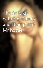 The Only girl with 7 Brothers and I bump into Mr hottie. by CookIslandGurl