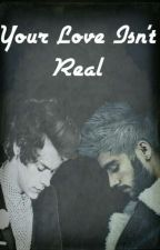 YOUR LOVE ISN'T REAL(ZARRY) by Infinity-Together