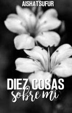 DIEZ COSAS SOBRE MÍ(DIEZ COSAS,DIEZ PERSONAS) by GauthierKassandra