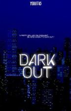 DARK OUT by youuths