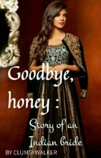 Goodbye, honey:Story of an Indian bride by clumsywalker