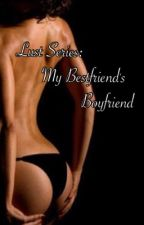 Lust Series: My Bestfriend's Boyfriend(One Shot)(SPG) by Ianismylast