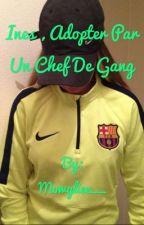 Inès , adopter par un Chef de Gang by Mowgliee__