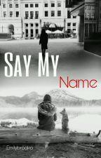 Say My Name by emilybrooko