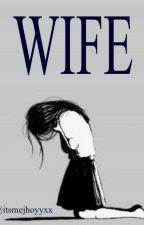 WIFE (KathNiel Romance) by JhoyJhoyXD